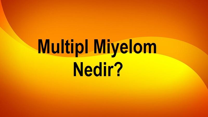 Multipl Miyelom Nedir?