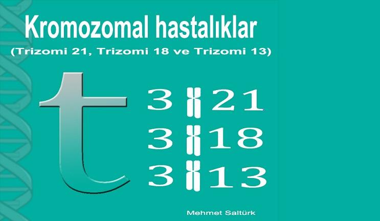 Kromozomal hastalıklar-1 (Trizomi 21, Trizomi 18 ve Trizomi 13)