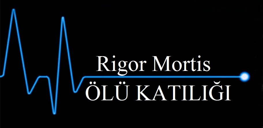 Rigor Mortis (Ölü Katılığı) Nedir ?