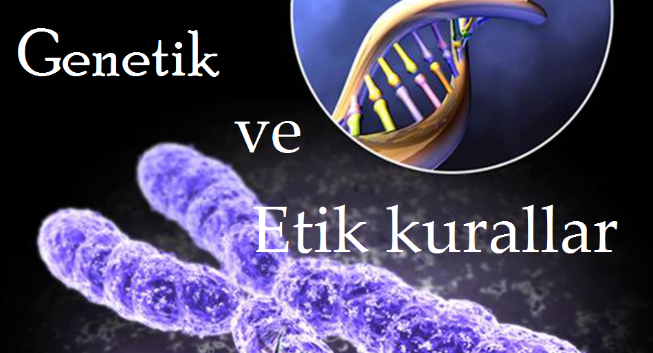 Genetik Çalışmalar ve Etik Kurallar